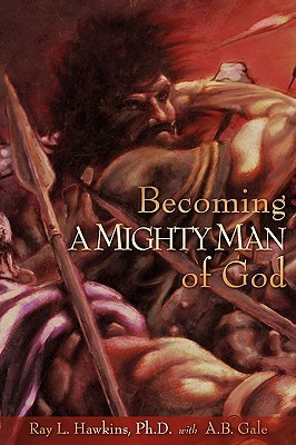 Becoming a Mighty Man of God  by  Ray L. Hawkins