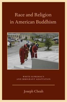 Race and Religion in American Buddhism: White Supremacy and Immigrant Adaptation Joseph Cheah