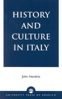 History and Culture in Italy  by  John Shannon Hendrix