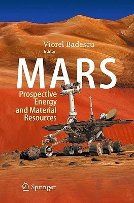 Mars: Prospective Energy and Material Resources  by  Viorel Badescu