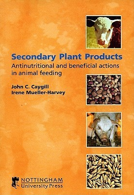 Secondary Plant Products: Antinutritional and Beneficial Actions in Animal Feeding  by  Caygill