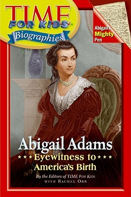Time For Kids: Abigail Adams: Eyewitness to Americas Birth  by  Rachel Orr