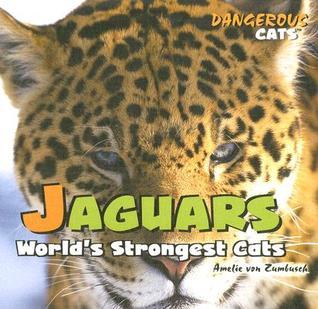 Jaguars: Worlds Strongest Cats  by  Amelie von Zumbusch