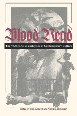 Blood Read: The Vampire as Metaphor in Contemporary Culture  by  Joan Gordon