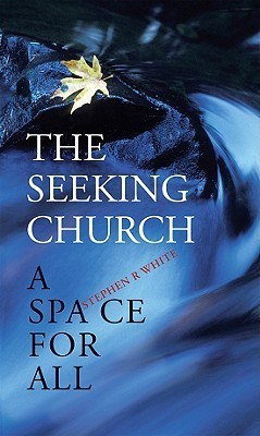 The Seeking Church: A Space for All Stephen R. White