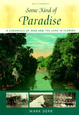 Some Kind of Paradise: A Chronicle of Man and the Land in Florida  by  Mark Derr