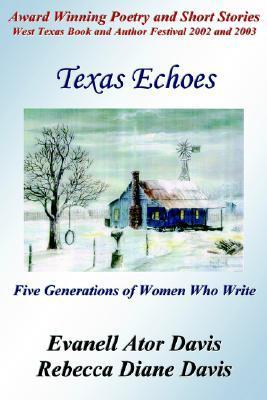 Texas Echoes: Five Generations of Women Who Write  by  Evanell Ator Davis