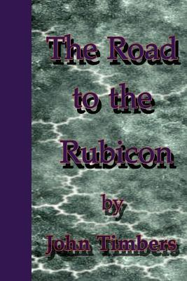 The Road to the Rubicon John Timbers
