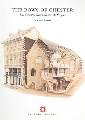 Rows of Chester: The Chester Rows Research Project Andrew Brown