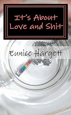 Its about Love and Shit  by  Eunice Hargett