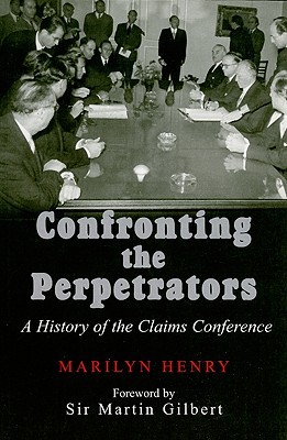 Confronting the Perpetrators: A History of the Claims Conference Marilyn Henry