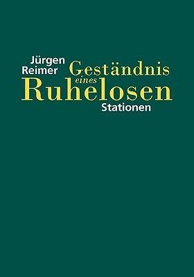 Geständnis eines Ruhelosen: Stationen  by  Jürgen Reimer