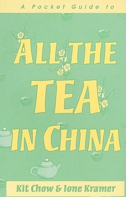 A Pocket Guide To All The Tea In China  by  Kit Boey Chow