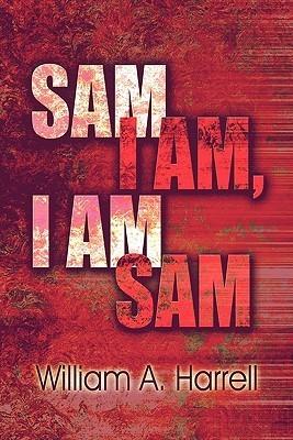 Sam I Am, I Am Sam  by  William A. Harrell