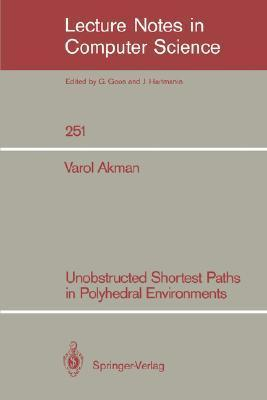 Unobstructed Shortest Paths In Polyhedral Environments (Lecture Notes In Computer Science)  by  Varol Akman