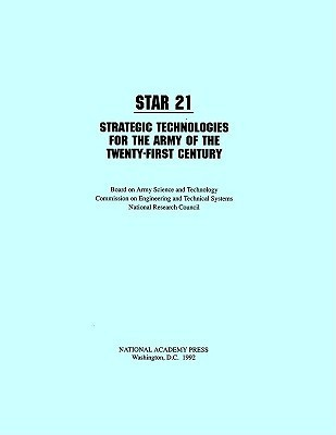 Star 21:: Strategic Technologies for the Army of the Twenty-First Century National Research Council