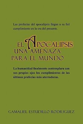 El Apocalipsis Una Amenaza Para El Mundo Gamaliel Estudillo Rodriguez