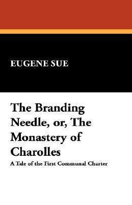 The Branding Needle, Or, the Monastery of Charolles Eugène Sue