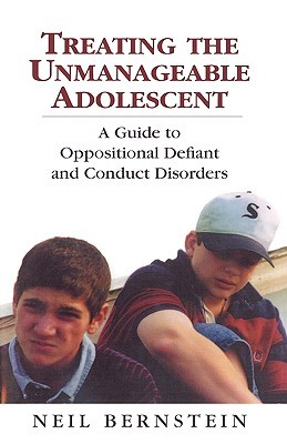 Treating The Unmanageable Adolescent  by  Neil I. Bernstein