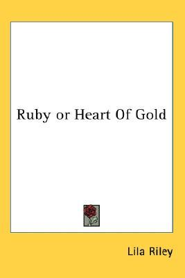Ruby or Heart of Gold  by  Lila Riley