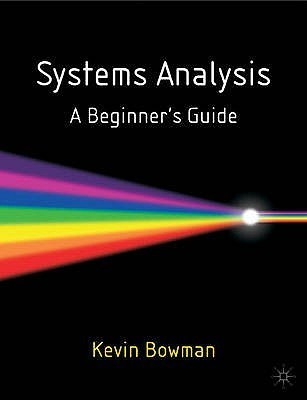 Systems Analysis: A Beginners Guide  by  Kevin Bowman