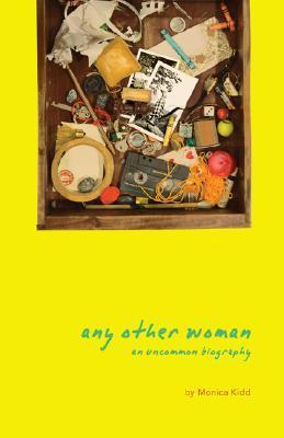 Any Other Woman: An Uncommon Biography Monica Kidd