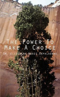The Power to Make a Choice  by  Elizabeth Ngozi Okpalaenwe