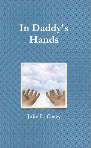 In Daddys Hands  by  Julie L. Casey