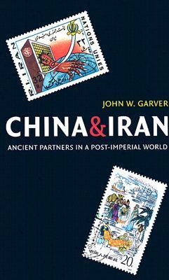 China and Iran: Ancient Partners in a Post-Imperial World John W. Garver