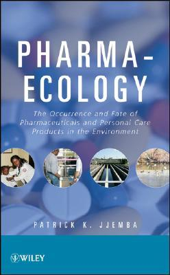 Pharma-Ecology: The Occurrence and Fate of Pharmaceuticals and Personal Care Products in the Environment  by  Patrick K. Jjemba