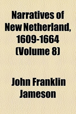 Narratives of New Netherland, 1609-1664 (Volume 8)  by  John Franklin Jameson