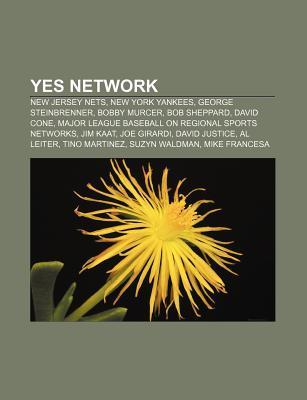 Yes Network: New Jersey Nets, New York Yankees, George Steinbrenner, Bobby Murcer, Bob Sheppard, David Cone  by  Books LLC