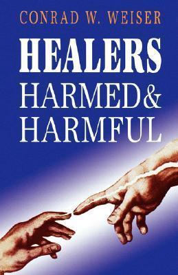 Healers Harmed and Harmful Conrad W. Weiser
