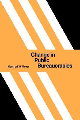 Change in Public Bureaucracies  by  Marshall W. Meyer