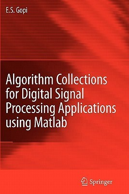 Algorithm Collections For Digital Signal Processing Applications Using Matlab E.S. Gopi