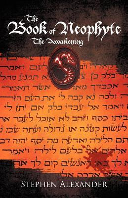 The Book of Neophyte: The Awakening  by  Stephen Alexander