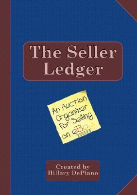 The Seller Ledger: An Auction Organizer for Selling on EBay  by  Hillary DePiano