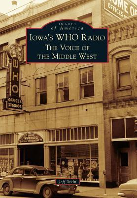 Iowas WHO Radio: The Voice of the Middle West Jeff Stein