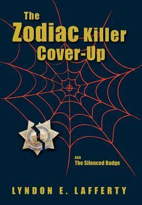 The Zodiac Killer Cover-Up: The Silenced Badge Lyndon E. Lafferty