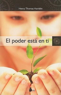 El Poder Esta en Ti = Within You Is the Power  by  Henry Thomas Hamblin
