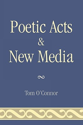 Poetic Acts & New Media Tom OConnor