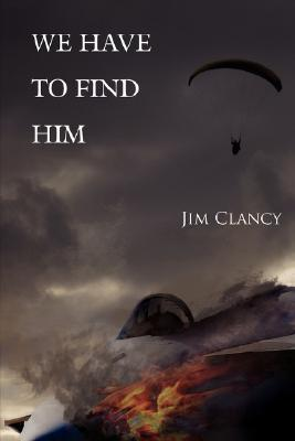 We Have to Find Him Jim Clancy