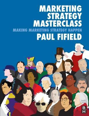 Marketing Strategy Masterclass: Implementing Market Strategies: Implementing Market Strategies Paul Fifield