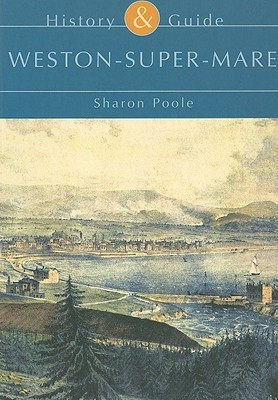 Weston-Super-Mare: History & Guide  by  Sharon Poole