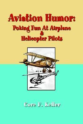Aviation Humor: Poking Fun at Airplane  by  Core F. Keller