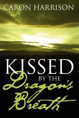 Kissed the Dragons Breath by Caron Harrison