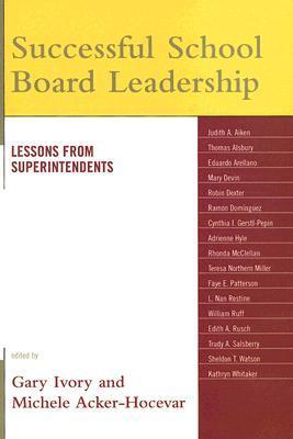 Successful School Board Leadership: Lessons from Superintendents  by  Gary Ivory
