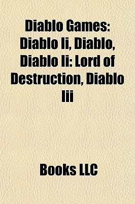 Diablo Games: Diablo Ii, Diablo, Diablo Ii: Lord of Destruction, Diablo Iii Books LLC