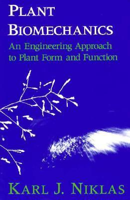 Plant Biomechanics: An Engineering Approach to Plant Form and Function Karl J. Niklas