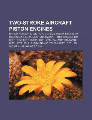Two-Stroke Aircraft Piston Engines: Napier Nomad, Rolls-Royce Crecy, Rotax 503, Rotax 582, Rotax 447, Zanzottera Mz 201, Hirth 3502, 2si 460  by  Source Wikipedia
